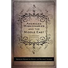 American Missionaries and the Middle East: Foundational Encounters
