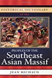 Historical Dictionary of the Peoples of the Southeast Asian Massif, Jean Michaud, 081085466X