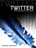 Twitter : Social Communication in the Twitter Age, Murthy, Dhiraj, 0745652387