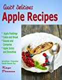 Apple Recipes: Desserts, Breads, Sauces and Juices