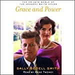 Grace and Power: The Private World of the Kennedy White House | Sally Bedell Smith