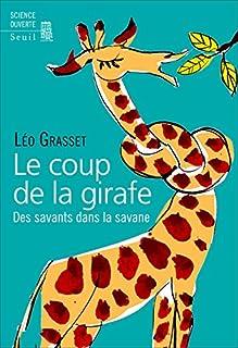 Le coup de la girafe : des savants dans la savane, Grasset, Léo