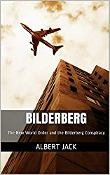 Bilderberg: The New World Order and the Bilderberg Conspiracy