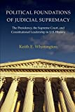 img - for Political Foundations of Judicial Supremacy: The Presidency, the Supreme Court, and Constitutional Leadership in U.S. History (Princeton Studies in ... International, and Comparative Perspectives) book / textbook / text book