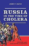 "John P. Davis, ""Russia in the Time of Cholera: Disease under Romanovs and Soviets"" (Bloomsbury Academic, 2018)"