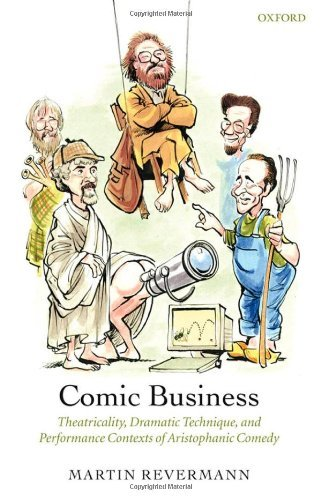Comic Business: Theatricality, Dramatic Technique, and Performance Contexts of Aristophanic Comedy Pdf