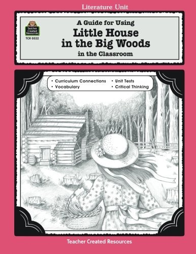 A Guide for Using Little House in the Big Woods in the Classroom (Literature Units) (House Little Using)
