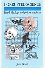 Corrupted Science: Fraud, Ideology and Politics in Science Hardcover