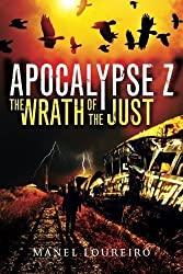 The Wrath of the Just (Apocalypse Z) by Loureiro, Manel (2014) Paperback