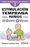 Estimulacion temprana para ninos con sindrome de Down / Early Stimulation for Children with Down Sindrome: Manual de desarrollo del lenguaje / Guide to Language Development (Spanish Edition)