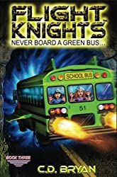 Never Board A Green Bus (Flight Knights, Book 3) (Volume 3) by C.D. Bryan (2015-03-14)