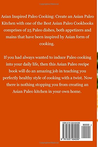 Asian Inspired Paleo Cooking: Create an Asia Paleo Kitchen in Your Home with One of the Best Asian Paleo Cookbooks