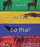 Na Terra No Céu No Mar. Viagens De Aventura Do Caldeirão Do Huck (Em Portuguese do Brasil)