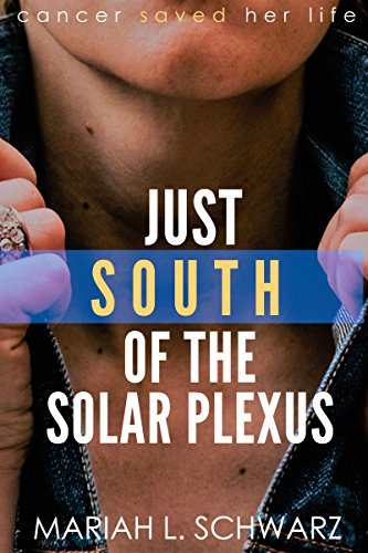 Just South of the Solar Plexus: A One Woman Story of Losing Her Self, Surviving Cancer and Regaining Her Voice