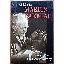Man of Mana: Marius Barbeau, a Biography