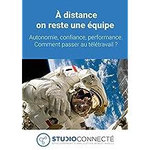 À distance on reste une équipe.: Autonomie, confiance, performance. Comment passer au télétravail ? (French Edition)
