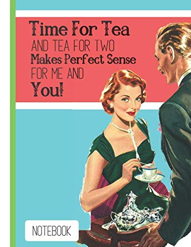 Time For Tea and Tea For Two...(NOTEBOOK): Retro Vintage Style Image Print with Tea Quote - Lined Notebook for Women (Tea Forte Tea Press)