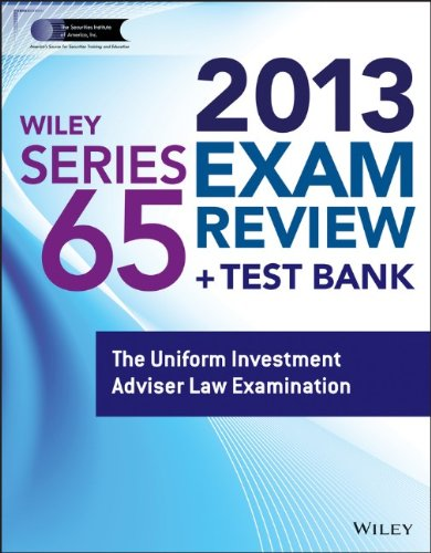 Wiley Series 65 Exam Review 2013 + Test Bank: The Uniform Investment Adviser Law Examination