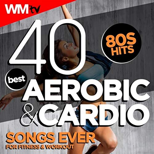 40 Best Aerobic & Cardio Songs Ever: 80s Hits For Fitness & Workout (Unmixed Compilation for Fitness & Workout 128 - 135 Bpm / 32 Count) (Best Dj Dance Music)