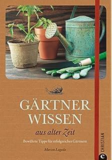 Großvaters Gartenwissen: Altbewährte Praxistipps Fürs Ganze Jahr ... Tipps Pflanzenpflege Hausmittel