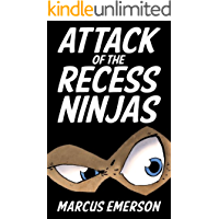 Attack of the Recess Ninjas (A funny adventure for children ages 9-12)