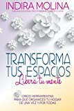 img - for Transforma tus espacios,Libera tu mente: Cinco herramientas para que organices tu hogar de una vez y por todas (Spanish Edition) book / textbook / text book