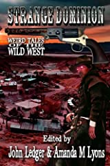 Strange Dominion: Weird Tales of the Wild West Paperback