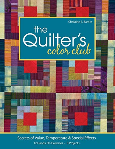 - The Quilter's Color Club: Secrets of Value, Temperature & Special Effects -- 12 Hands-On Exercises -- 8 Projects