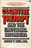 Cognitive Therapy and the Emotional Disorders, Aaron T. Beck, 0452007887