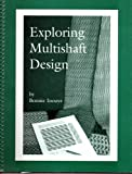 Exploring Multishaft Design, Weavingdance Press Staff, 0967848903