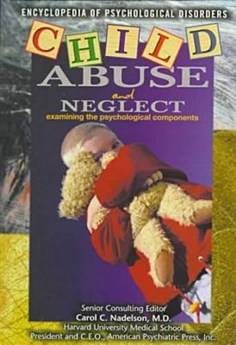 Child Abuse and Neglect: Examining the Psychological Components (Encyclopedia of Psychological Disorders)