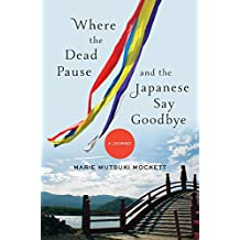 Where the Dead Pause and the Japanese Say Goodbye: A Journey