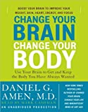 Change Your Brain, Change Your Body: Use Your Brain to Get and Keep the Body You Have Always Wanted [Audiobook][Unabridged] (Audio CD)