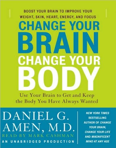 Change Your Brain, Change Your Body: Use Your Brain to Get and Keep the Body You Have Always Wanted [Audiobook][Unabridged] (Audio CD) by Random House