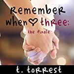 Remember When Three: The Finale: Remember Trilogy, Book 3 | T. Torrest