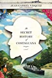 The Secret History of Costaguana, Juan Gabriel Vásquez, 1594488037