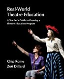 Real-World Theatre Education: A Teacher's Guide to Growing a Theatre Education Program