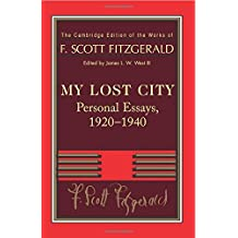 Fitzgerald: My Lost City: Personal Essays, 1920-1940 (The Cambridge Edition of the Works of F. Scott Fitzgerald)