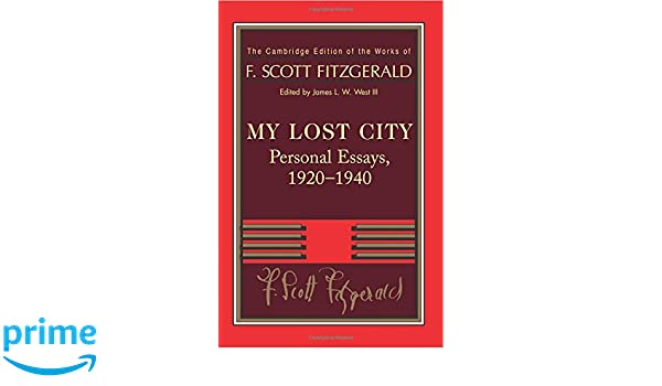 com fitzgerald my lost city personal essays  com fitzgerald my lost city personal essays 1920 1940 the cambridge edition of the works of f scott fitzgerald 9781107690837 f scott