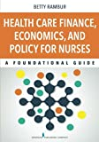 img - for Health Care Finance, Economics, and Policy for Nurses: A Foundational Guide book / textbook / text book