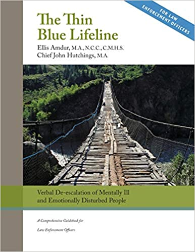 Verbal De-escalation of Aggressive /& Emotionally Disturbed People The Thin Blue Lifeline A Comprehensive Guidebook for Law Enforcement Officers