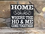 Home, where the Ho & Me come together - 12''x12'' wood sign