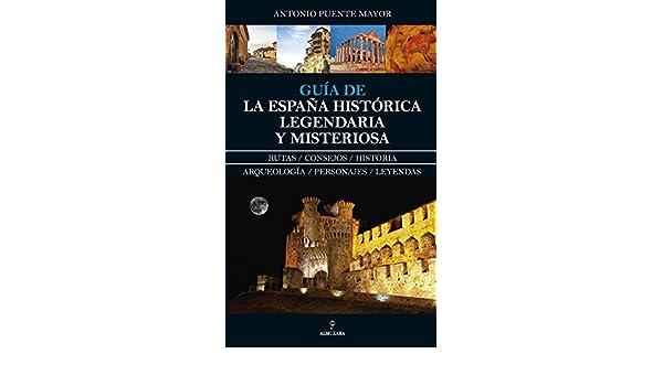 Guía de la España Histórica, Legendaria y Misteriosa Enigma: Amazon.es: Puente Mayor, Antonio: Libros