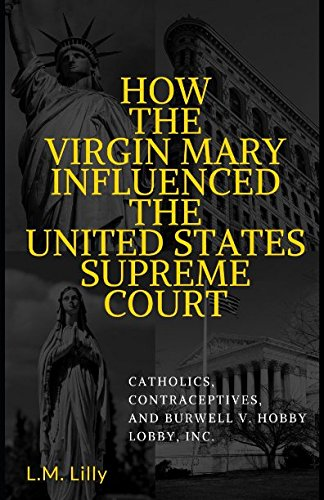 Download How The Virgin Mary Influenced The United States Supreme Court: Catholics, Contraceptives, and Burwell v. Hobby Lobby, Inc. ebook