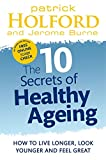 img - for 10 Secrets of Healthy Ageing: How to Live Longer, Look Younger, and Feel Great book / textbook / text book