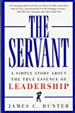 THE SERVANT: A SIMPLE STORY ABOUT THE TRUE ESSENCE OF LEADERSHIP [Paperback] ...