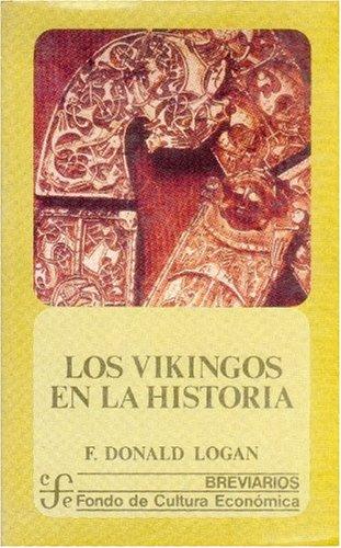 LOS VIKINGOS EN LA HISTORIA: Amazon.es: F.DONALD LOGAN, FONDO DE CULTURA ECONÓMICA: Libros