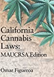 California Cannabis Laws: Maucrsa Edition (Cannabis Codes of California)