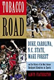 Tobacco Road: Duke, Carolina, N.C. State, Wake Forest, and the History of the Most Intense Backyard Rivalries in Sports