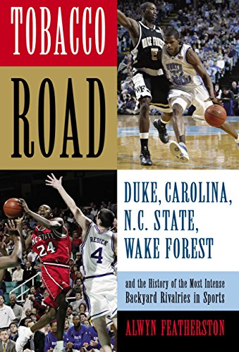 Tobacco Road: Duke, Carolina, N.C. State, Wake Forest, and the History of the Most Intense Backyard Rivalries in Sports (Tobacco Road Basketball)